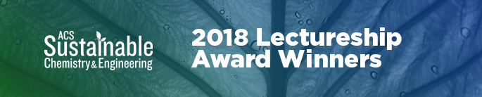 ACS Sustainable Chemistry and Engineering | 2018 Lectureship Award Winners