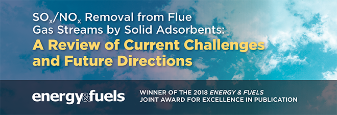 Energy & Fuels | SOx/NOx Removal from Flue Gas Streams by Solid Adsorbents: A Review of Current Challenges and Future Directions | Winner of the 2018 Energy & Fuels Joint Award for Excellence in Publication